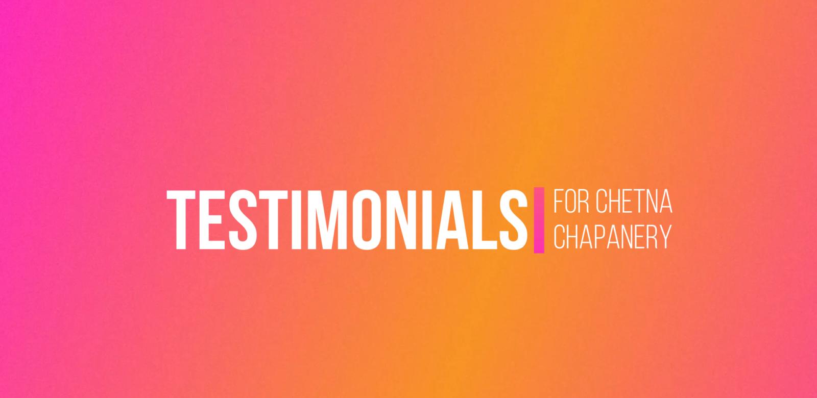 Testimonials for Chetna Chapanery
